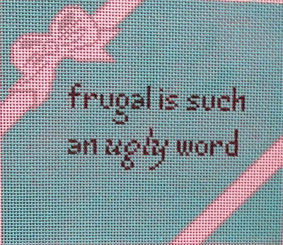 click here to view larger image of Frugal is such an ugly word (hand painted canvases)