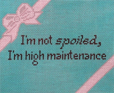 click here to view larger image of I'm not Spoiled, High Maintenance (hand painted canvases)