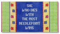 click here to view larger image of She Who Dies With The Most Needlepoint (hand painted canvases)