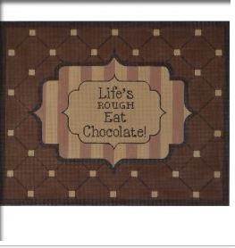 Lifes Rough Eat Chocolate! - click here for more details